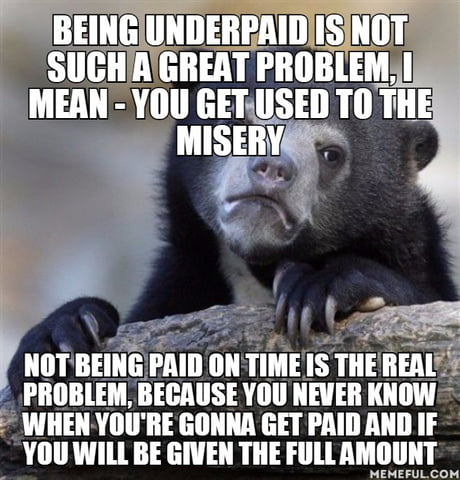 Not paying you in time is a f**king problem and the shitty part is that it's really common