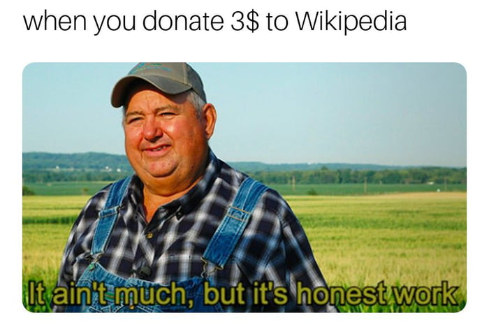 The world would be a better place if everyone donated 3$ to Wikipedia