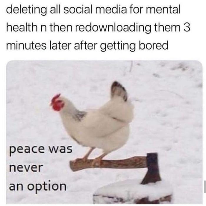 I dont have friends so i dont need social media