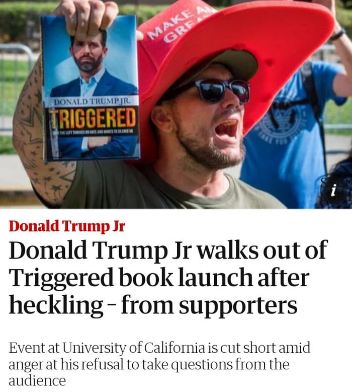 Don Jr. Triggered over Triggered Trump Supporters at his Triggered book launch. Exquisite.