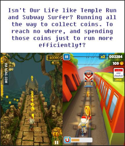 Life Is Like Temple Run And Subway Surfer 9gag