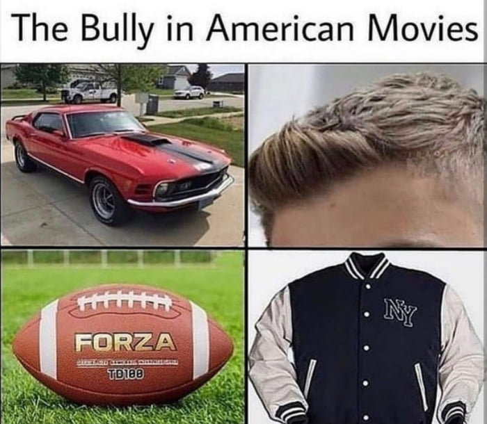 The bully in American movies starter pack