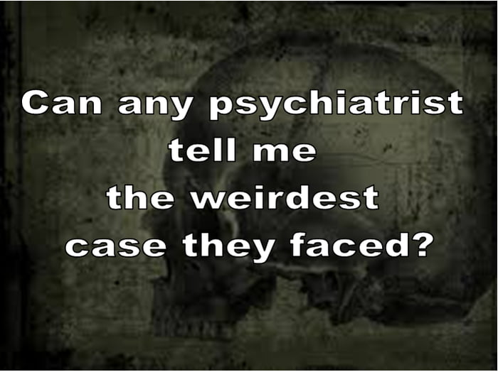 I want to become a psychiatrist, so..