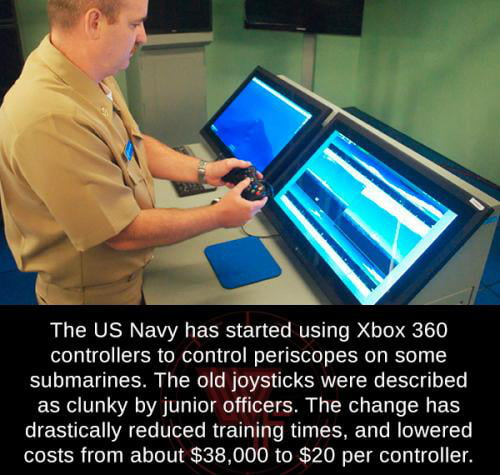 The US Navy uses Xbox controllers to control submarines and boats,etc.