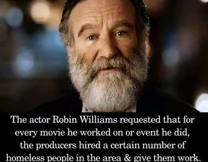 Robin Williams used his films to give homeless people jobs.