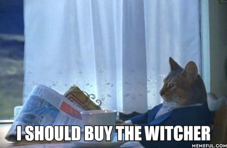 Seeing all this posts about The Witcher