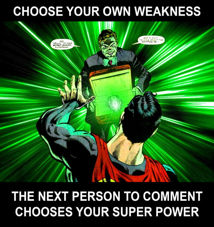 And the Third person chooses your Superhero name.